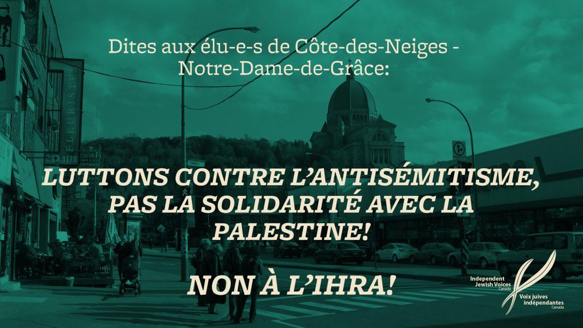Dites aux élu-e-s de Côte-des-Neiges – Notre-Dame-de-Grâce: Non à l'IHRA!